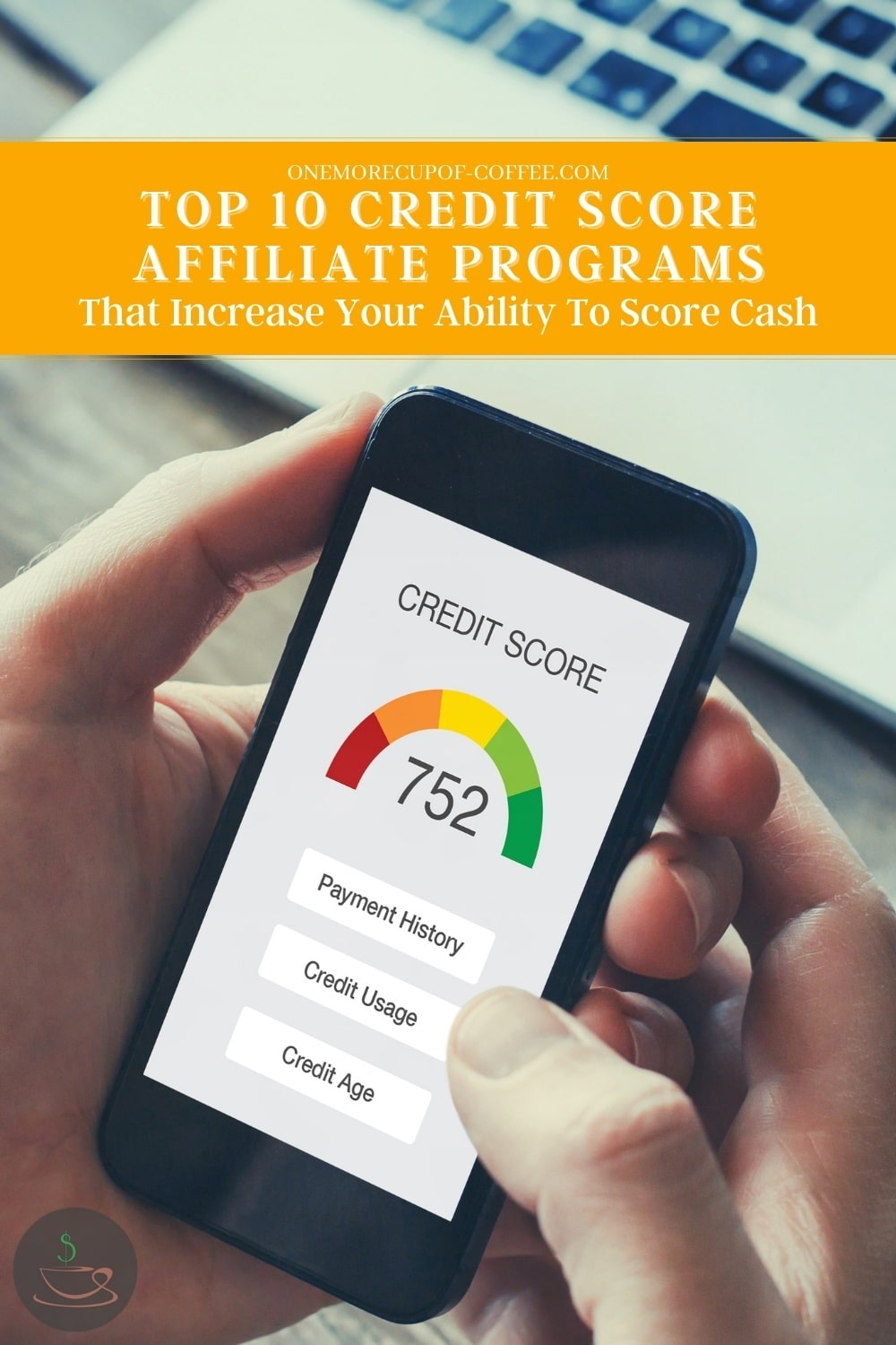"""mobile phone showing credit score with laptop on the background; with text overlay """"Top 10 Credit Score Affiliate Programs That Increase Your Ability To Score Cash"""""""