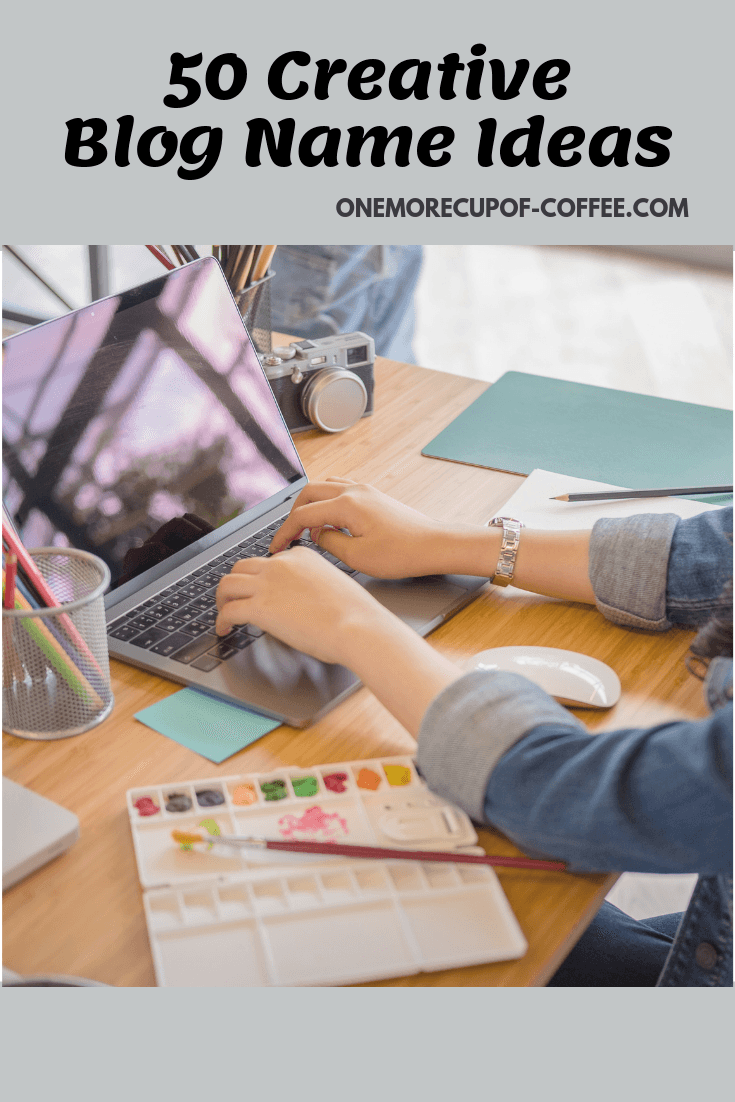 """woman working on laptop with art supplies creating something and blog post title in black, """"50 creative blog name ideas"""""""