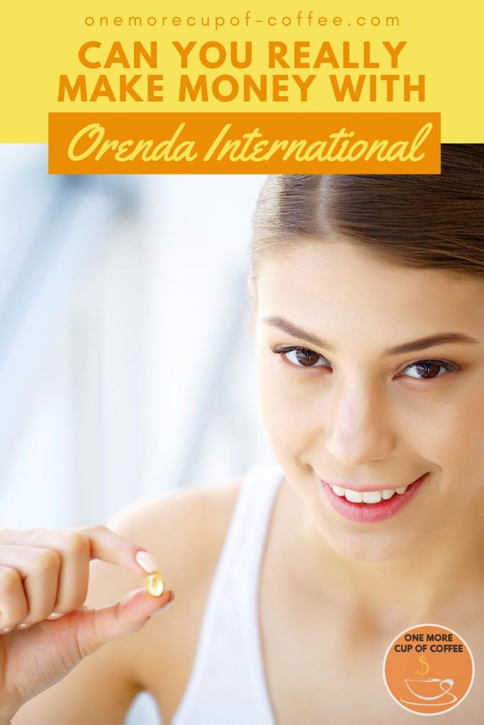 """closeup image of a woman in white tank top holding a supplement capsule to the camera, with text overlay """"Can You Really Make Money With Orenda International?"""""""