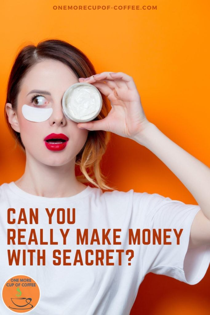 """girl in white t-shirt with white under-eye patch in her right eye and holding an eye cream to her left eye, with text overlay """"Can You Really Make Money With Seacret?"""""""