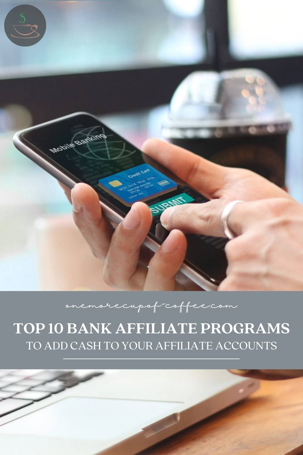 """closeup image of hands holding a mobile phone with an app for mobile banking; with text overlay """"Top 10 Bank Affiliate Programs To Add Cash To Your Affiliate Accounts"""""""
