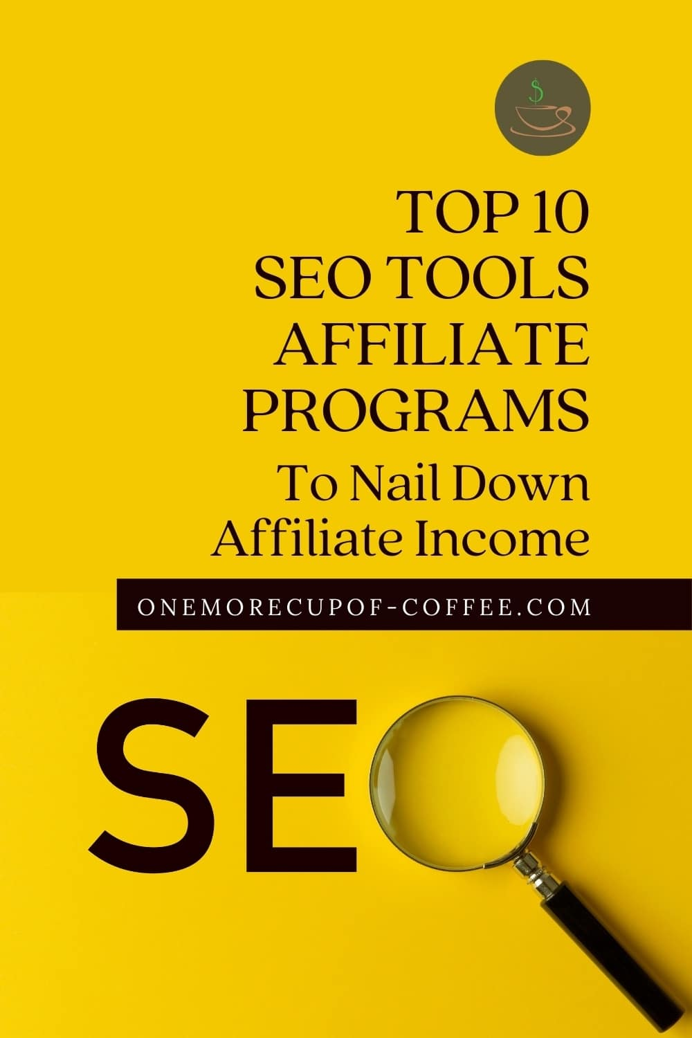 """yellow background with the capital letters S, E, and a magnifying glass in place of the letter O; with text overlay """"Top 10 SEO Tools Affiliate Programs To Nail Down Affiliate Income"""""""