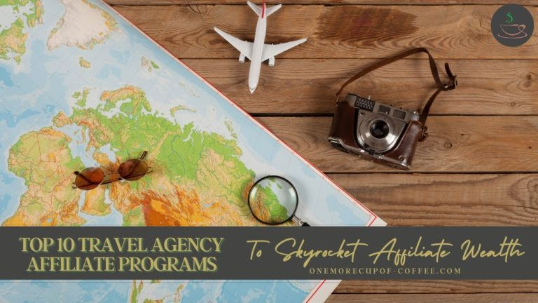 Top 10 Travel Agency Affiliate Programs To Skyrocket Affiliate Wealth featured image