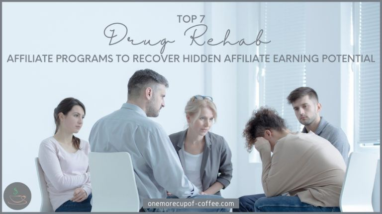 Top 7 Drug Rehab Affiliate Programs To Recover Hidden Affiliate Earning Potential featured image