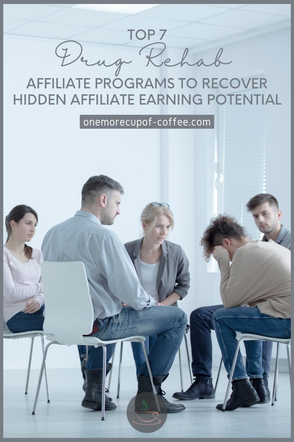 """group of men and women in a group therapy, with text overlay """"Top 7 Drug Rehab Affiliate Programs To Recover Hidden Affiliate Earning Potential"""""""