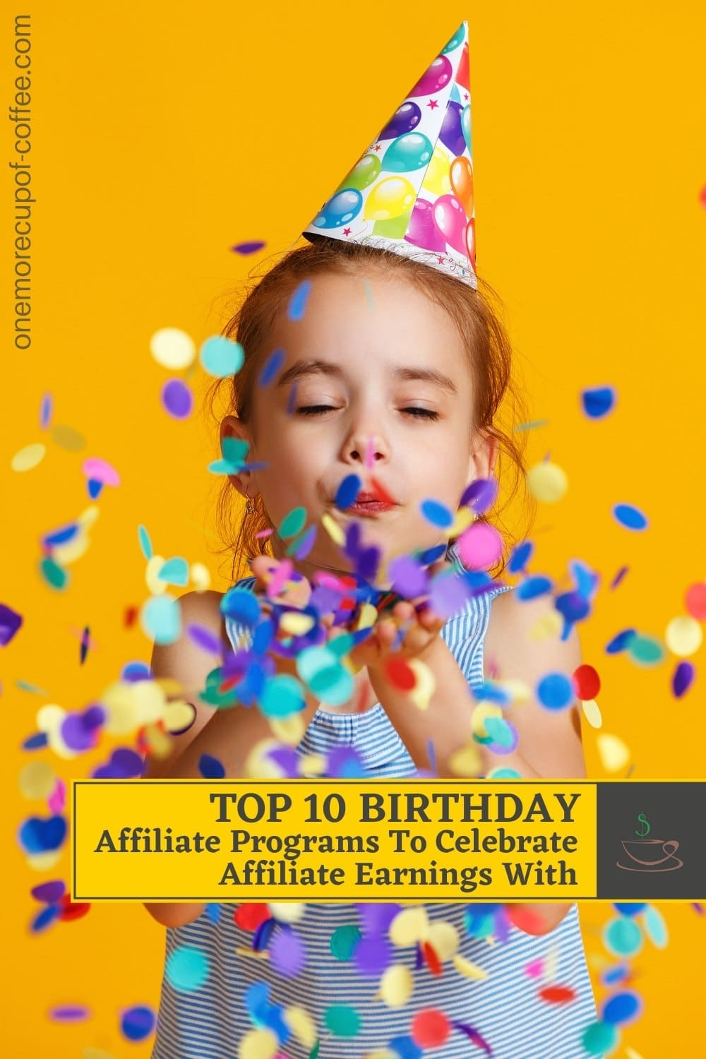 """little girl with a party hat blowing confetti on her two hands against a yellow background; with text overlay """"Top 10 Birthday Affiliate Programs To Celebrate Affiliate Earnings With"""""""