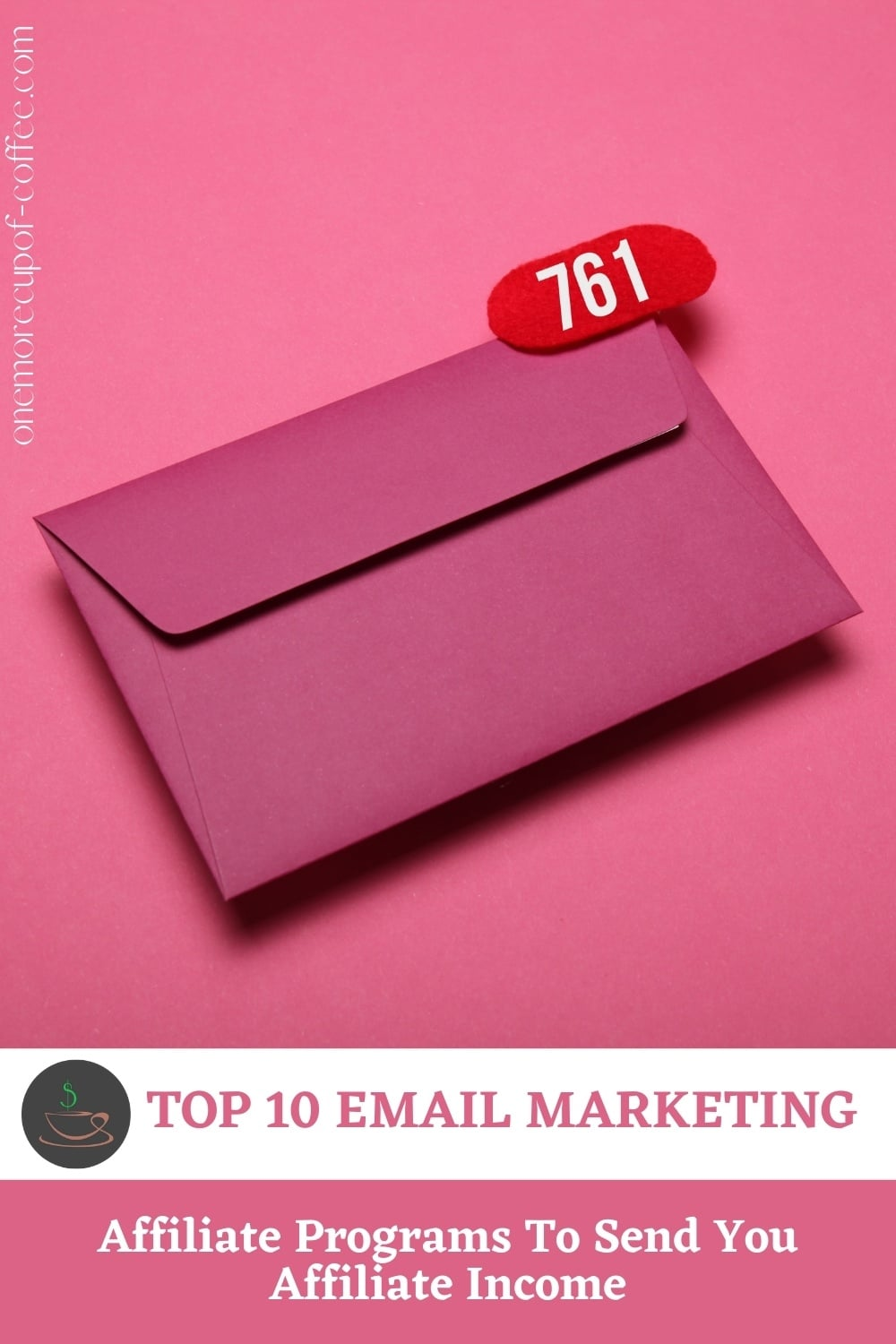 """on a pink background is a dark pink envelope signifying email with red counter on its upper right corner, with text overlay in white banner """"Top 10 Email Marketing Affiliate Programs To Send You Affiliate Income"""""""