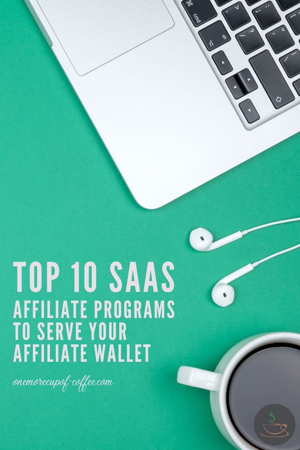 """top view image of a laptop, cup of coffee, and earphones, against a green background; with text overlay """"Top 10 SAAS Affiliate Programs To Serve Your Affiliate Wallet"""""""