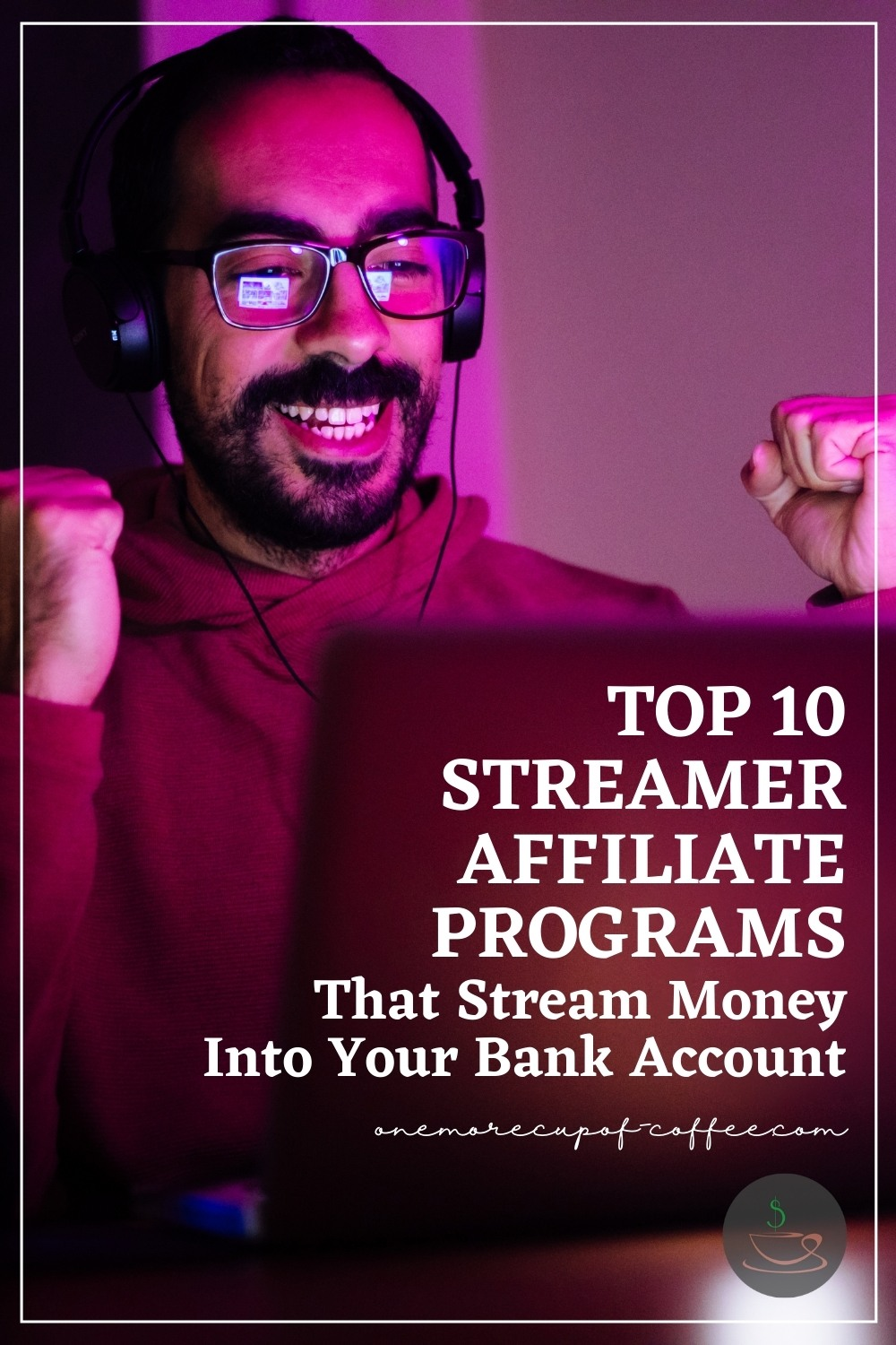 """a happy fully bearded gamer with eyeglasses on his laptop with headset on, with text overlay """"Top 10 Streamer Affiliate Programs That Stream Money Into Your Bank Account"""""""