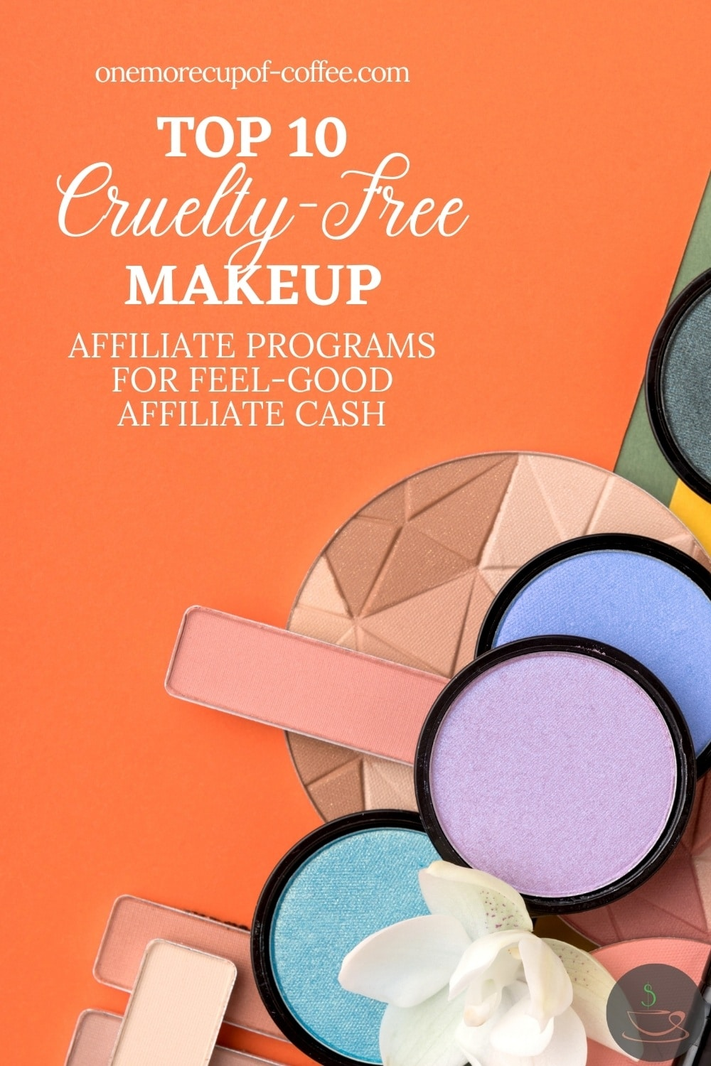"""different makeup laid out on an orange surface, with text overlay """"Top 10 Cruelty-Free Makeup Affiliate Programs For Feel-Good Affiliate Cash"""""""