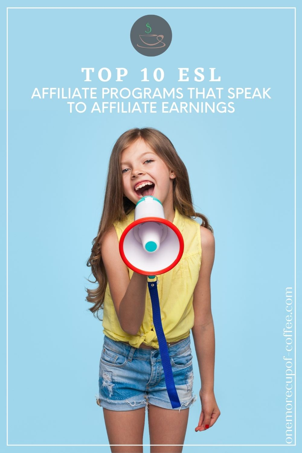 """smiling young girl in yellow sleeveless top and denim shorts talking to a megaphone, with text overlay """"Top 10 ESL Affiliate Programs That Speak To Affiliate Earnings"""""""