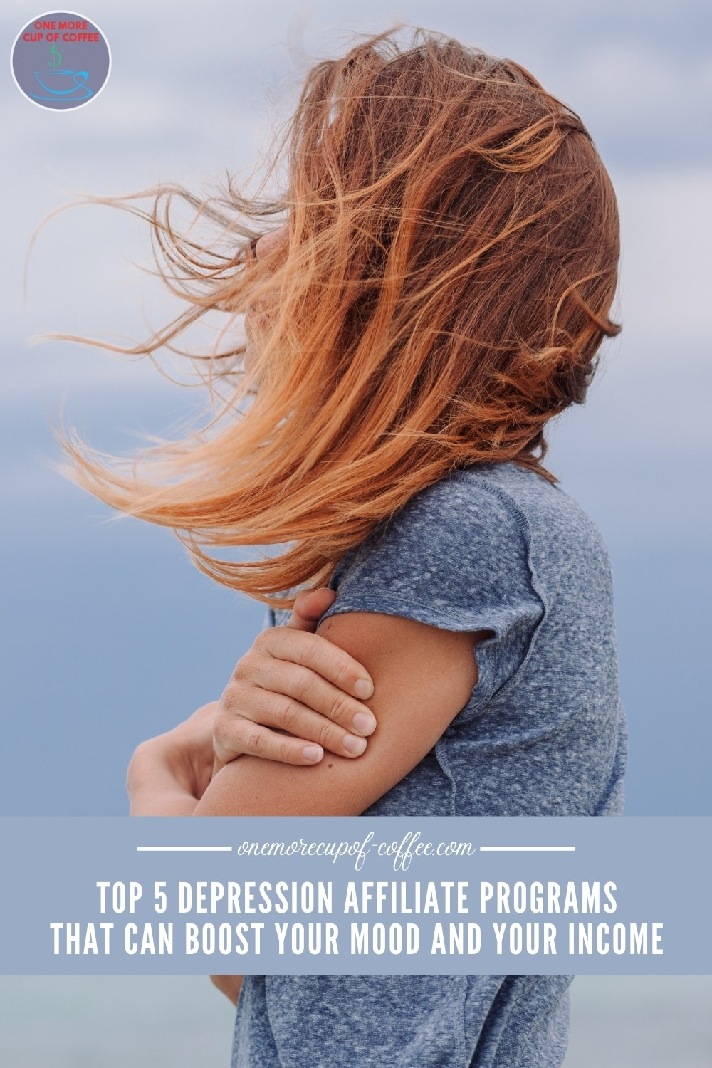 """woman's side profile wearing a blue t-shirt, hugging herself, with her red hair covering her face because of the wind; with text overlay """"Top 5 Depression Affiliate Programs That Can Boost Your Mood And Your Income"""""""