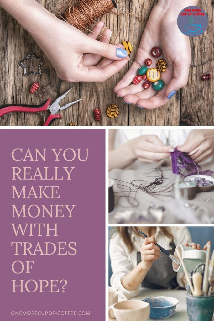 """collage of closeup artisan hands at work with text at the bottom left, """"Can You Really Make Money With Trades of Hope"""""""