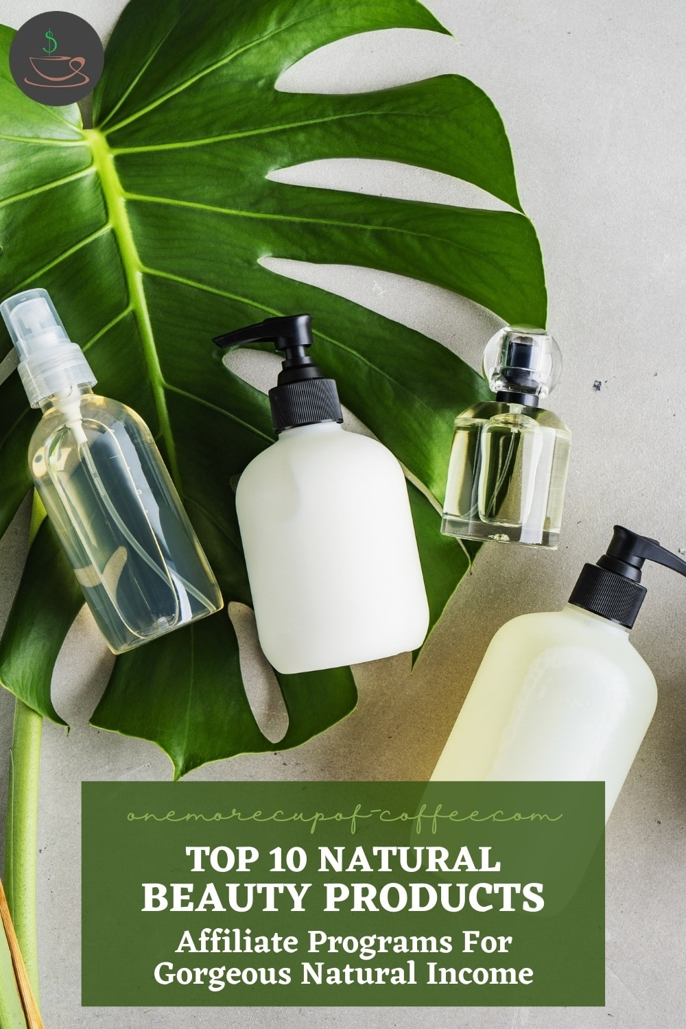 """natural beauty products in black and white containers, and one in clear bottle container, laid out on a grey surface with a big green leaf; with text overlay """"Top 10 Natural Beauty Products Affiliate Programs For Gorgeous Natural Income"""""""