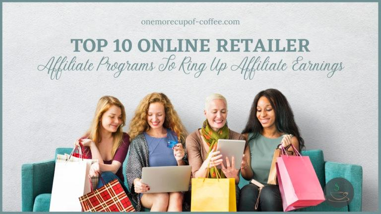 Top 10 Online Retailer Affiliate Programs To Ring Up Affiliate Earnings featured image