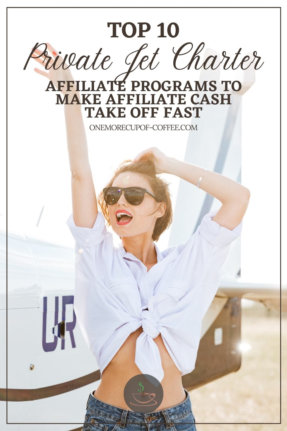 """smiling woman wearing sunglasses, white top and denim bottom posing in front of a private jet, with text overlay """"Top 10 Private Jet Charter Affiliate Programs To Make Affiliate Cash Take Off Fast"""""""