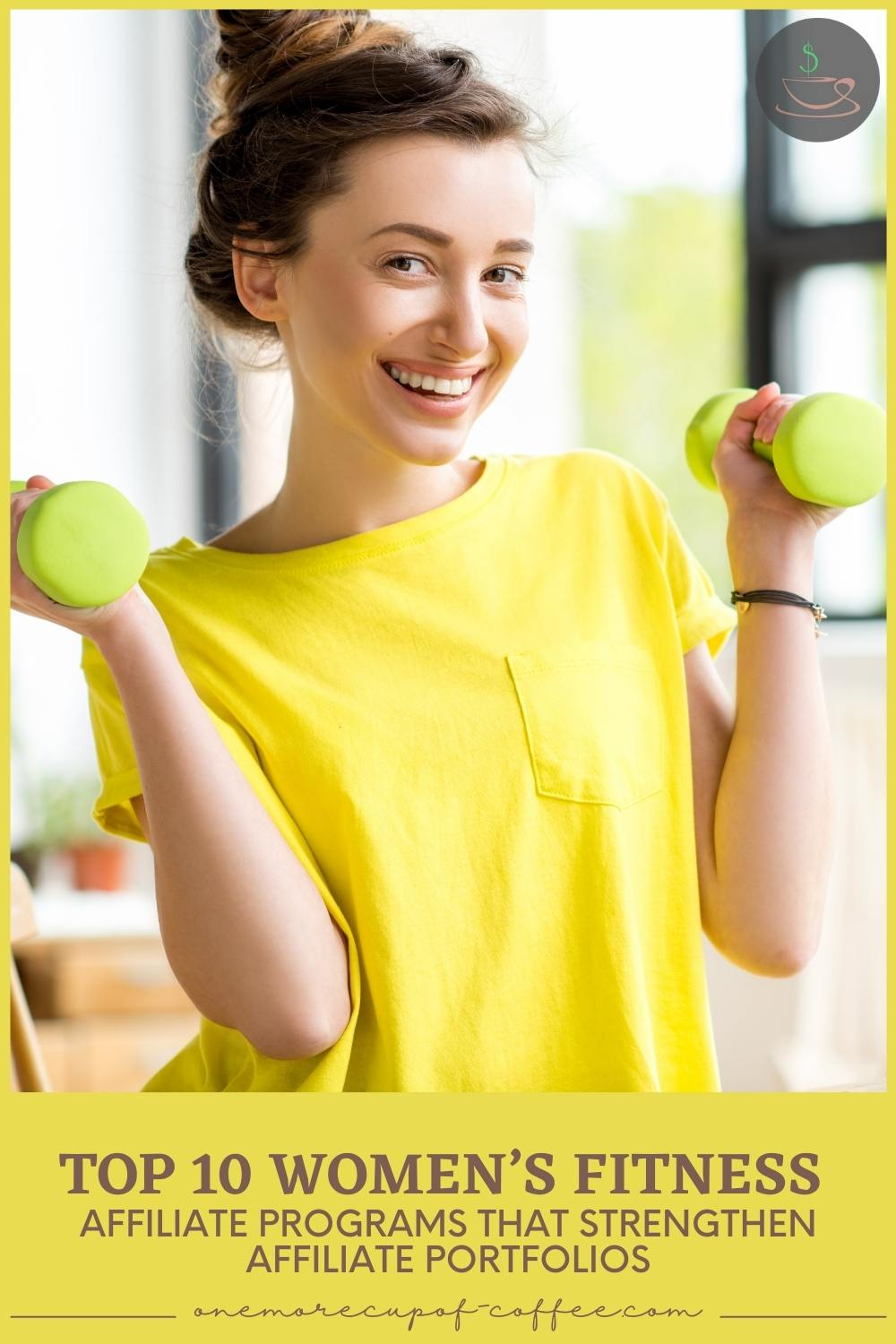 """smiling woman in yellow top holding a yellow green small dumbbell in each hand, with text at the bottom in yellow green banner """"Top 10 Women's Fitness Affiliate Programs That Strengthen Affiliate Portfolios"""""""