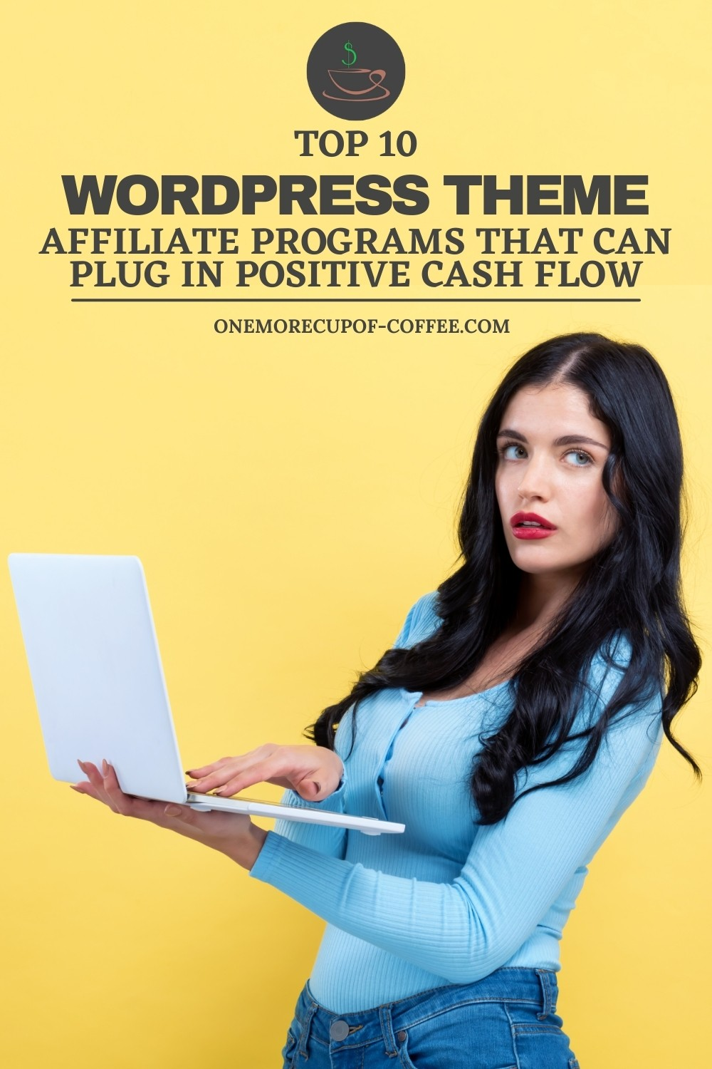 """long-haired woman wearing a blue long-sleeved top and jeans, holding an open laptop, with text overlay """"Top 10 WordPress Theme Affiliate Programs That Can Plug In Positive Cash Flow"""""""