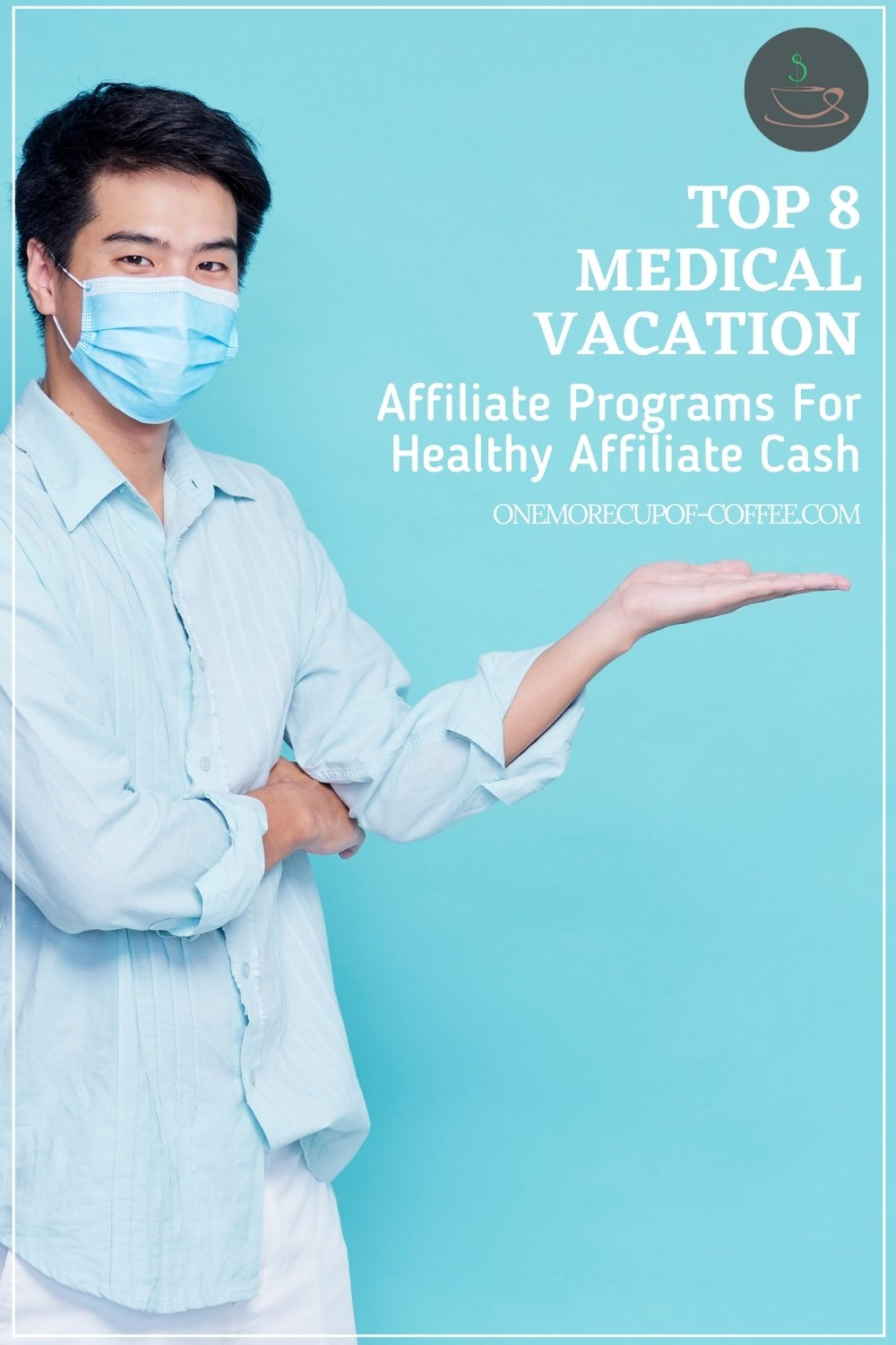 """man wearing a disposable medical mask, light blue long-sleeves shirt, and white pants; with text overlay """"Top 8 Medical Vacation Affiliate Programs For Healthy Affiliate Cash"""""""