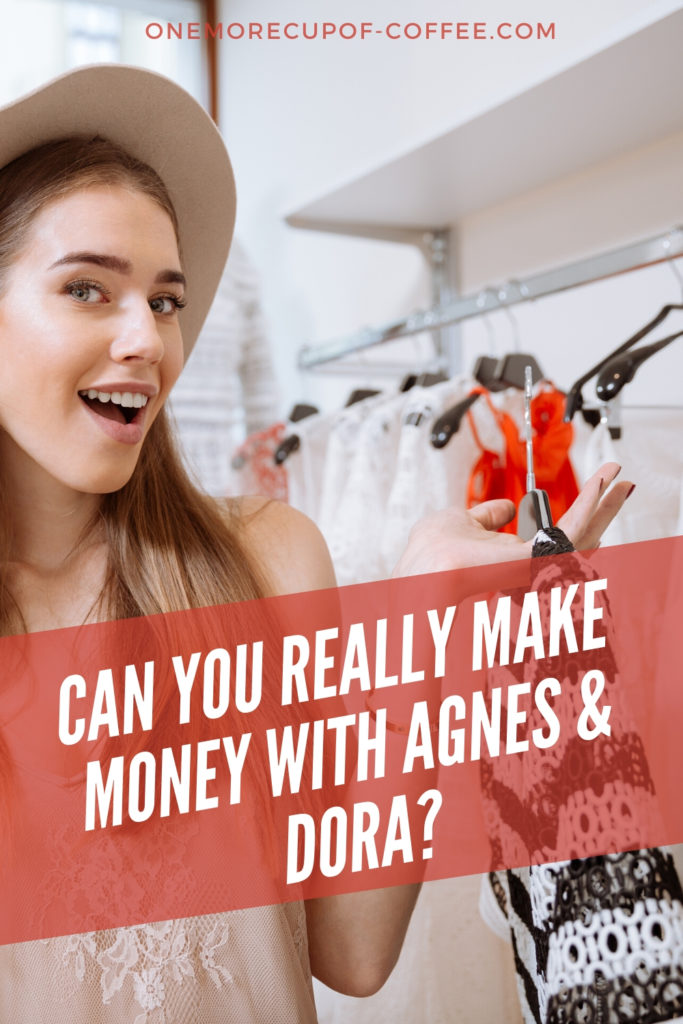 """woman holding clothes in both hands in front of a clothes rack display with text overlay, """"Can You Really Make Money With Agnes & Dora"""""""