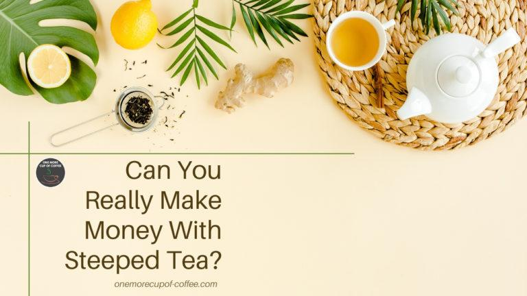 Can You Really Make Money With Steeped Tea feature image