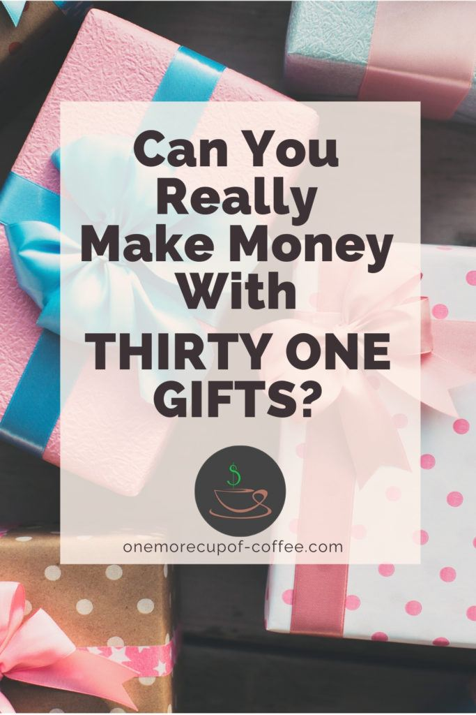"gifts background with overlay text, ""Can You Really Make Money With Thirty One Gifts"""