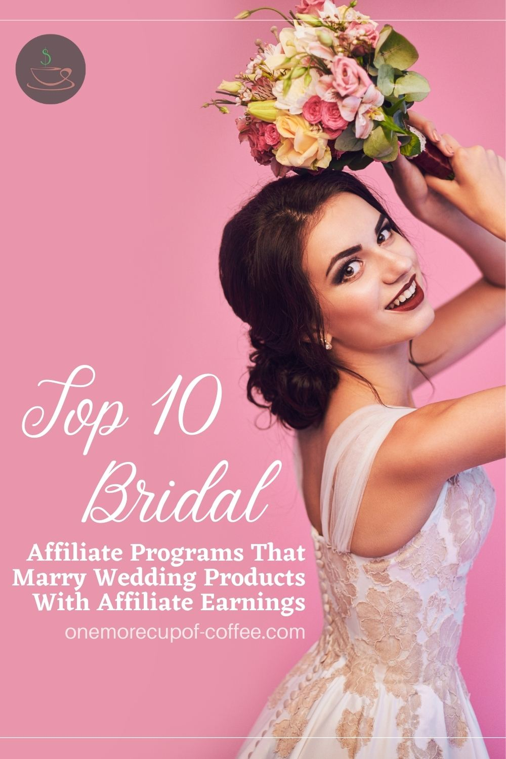 """a smiling bride's side profile holding a colorful bouquet flowers, with pink background and text overlay """"Top 10 Bridal Affiliate Programs That Marry Wedding Products With Affiliate Earnings"""""""