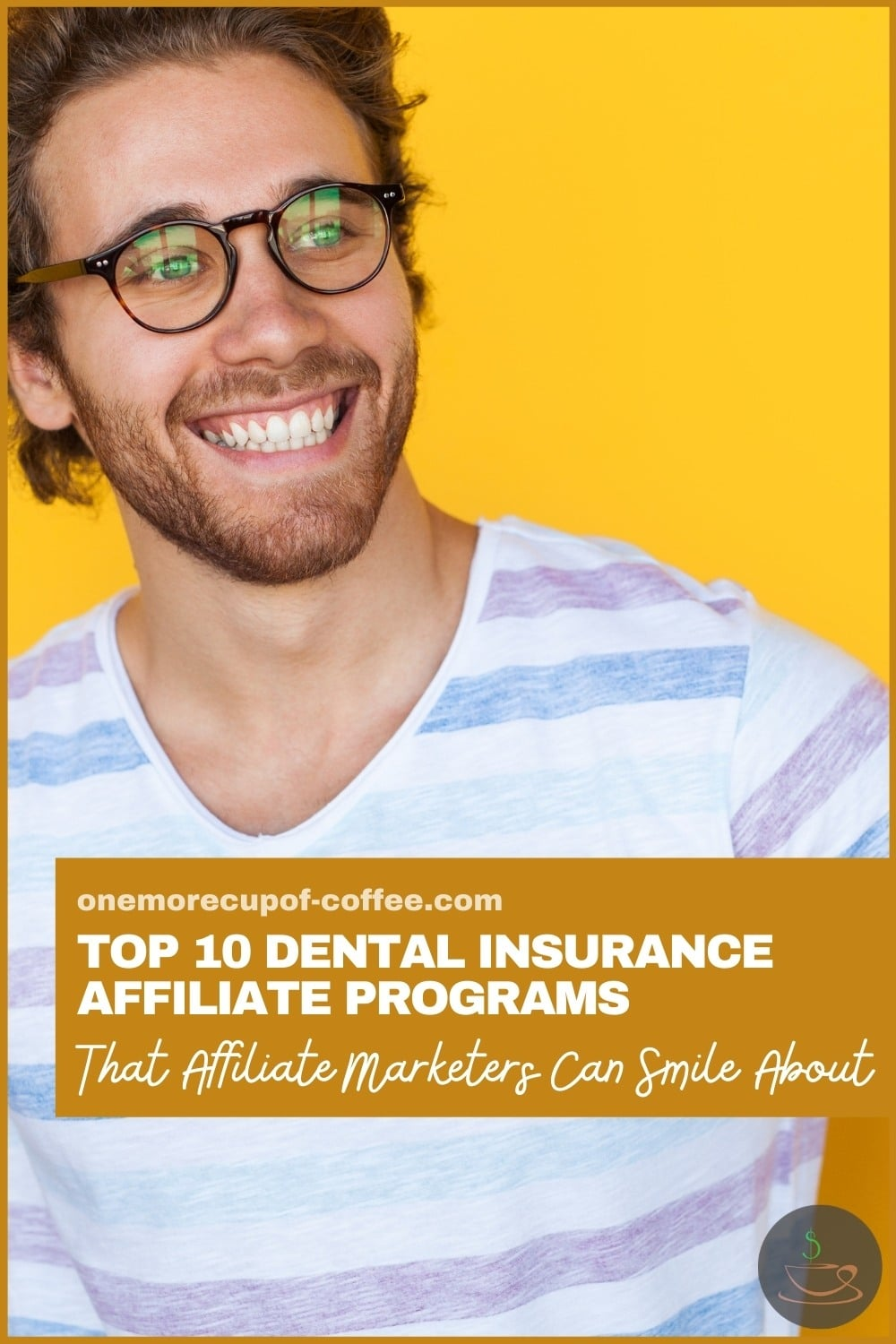 """smiling man with eyeglasses wearing a striped shirt; with text overlay """"Top 10 Dental Insurance Affiliate Programs That Affiliate Marketers Can Smile About"""""""