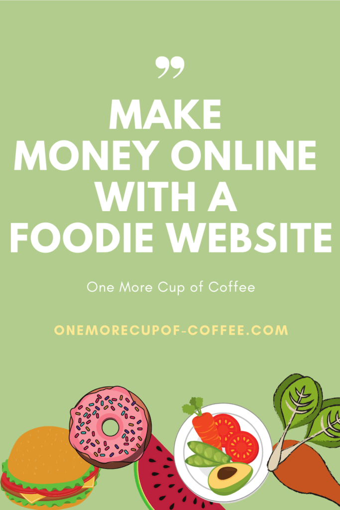 Make Money Online With A Foodie Website