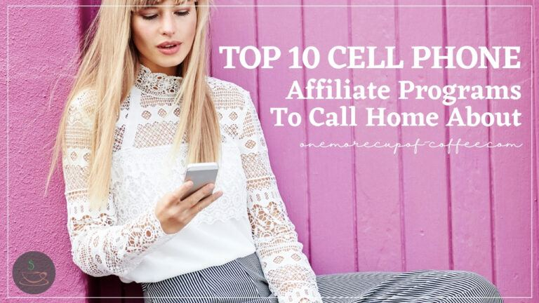 Top 10 Cell Phone Affiliate Programs To Call Home About featured image
