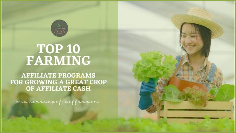 Top 10 Farming Affiliate Programs For Growing A Great Crop Of Affiliate Cash featured image