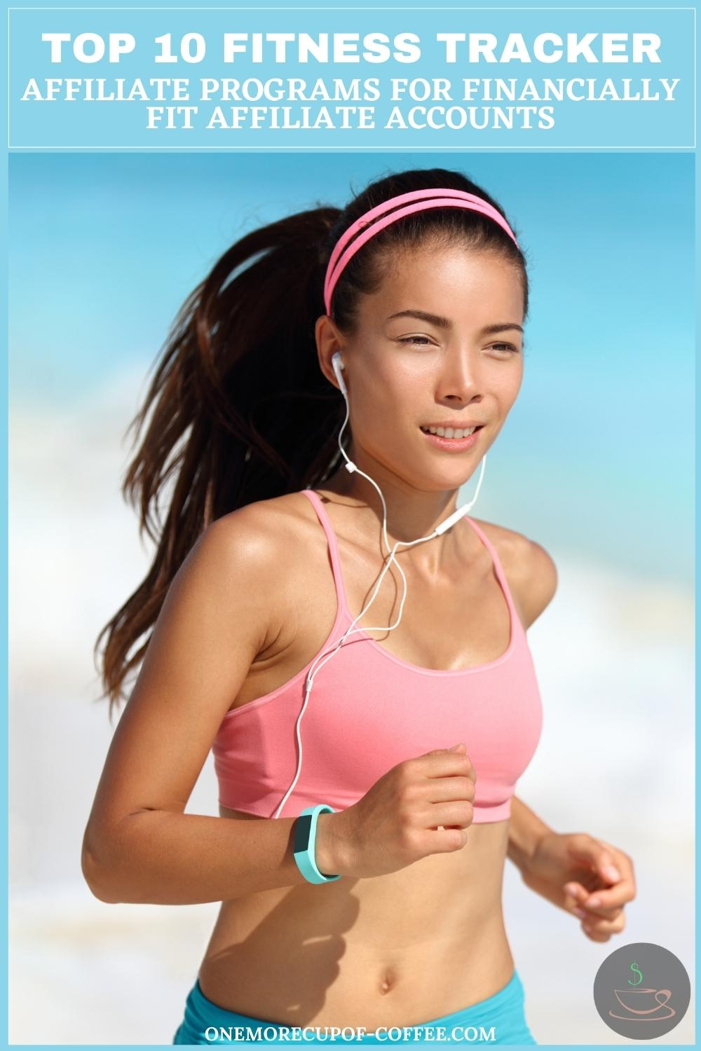 """long-haired brunette jogging wearing an earphone and blue fitness tracker, with a pink headband, pink top, and blue leggings; with text overlay """"Top 10 Fitness Tracker Affiliate Programs For Financially Fit Affiliate Accounts"""""""
