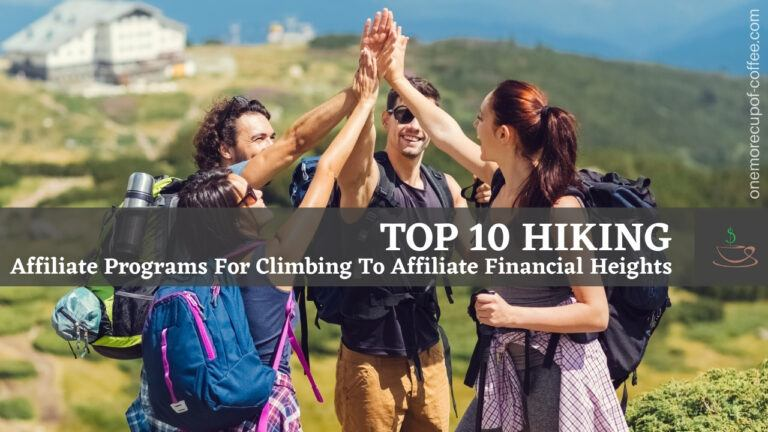 Top 10 Hiking Affiliate Programs For Climbing To Affiliate Financial Heights featured image