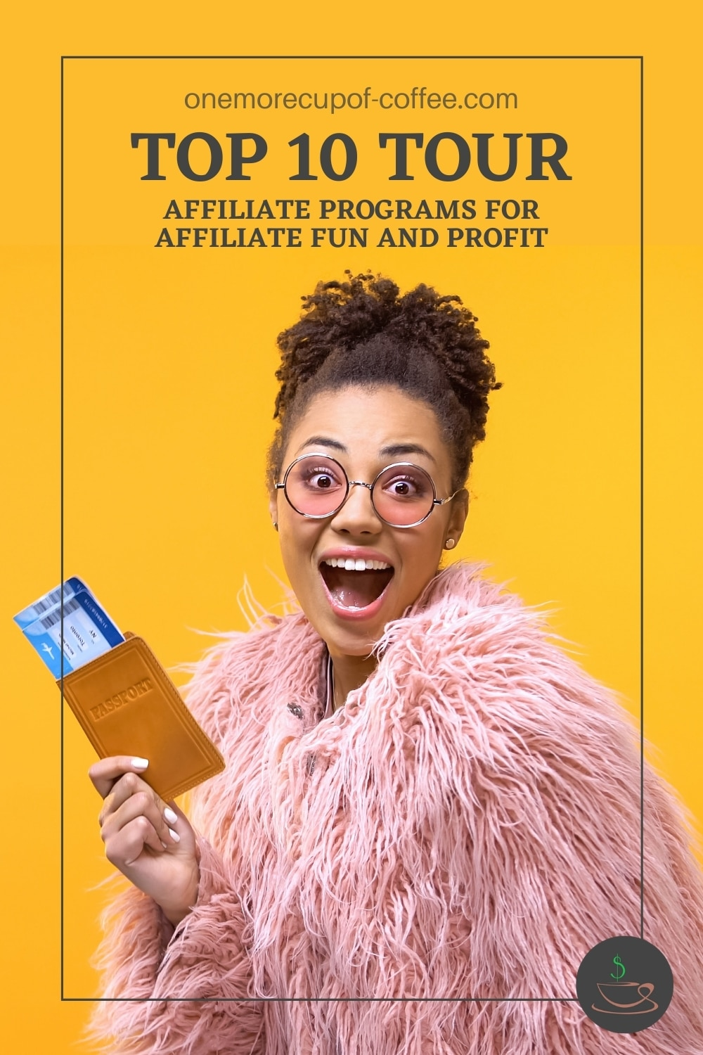 """happy woman in a bun holding a passport against a yellow background, with text overlay """"Top 10 Tour Affiliate Programs For Affiliate Fun And Profit"""""""