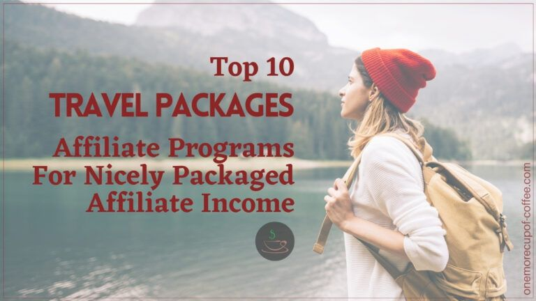 Top 10 Travel Packages Affiliate Programs For Nicely Packaged Affiliate Income featured image