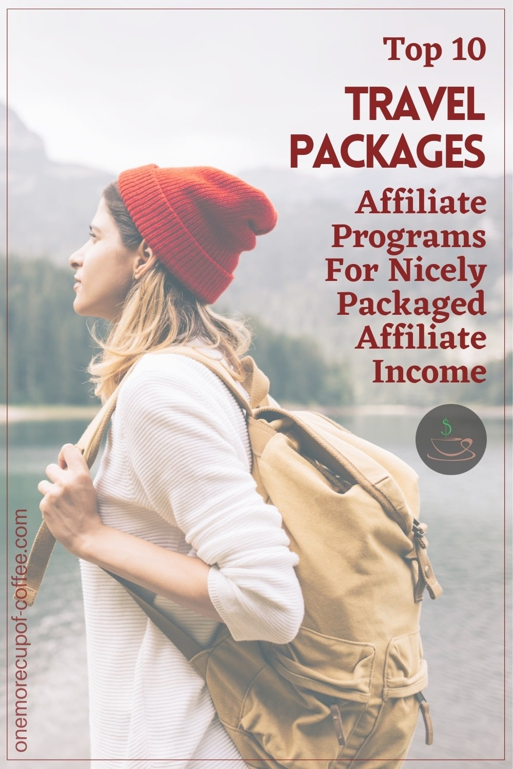 """woman with backpack and red beanie looking over a lake and trees in the horizon; with text overlay """"Top 10 Travel Packages Affiliate Programs For Nicely Packaged Affiliate Income"""""""