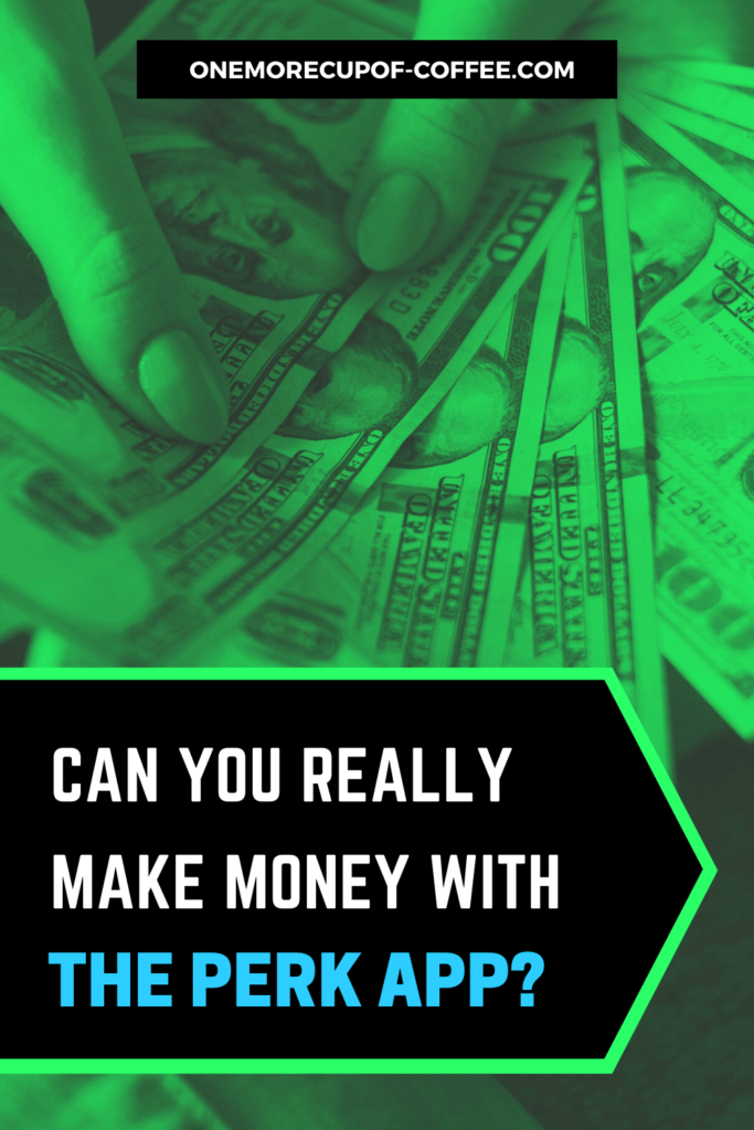 """green overal of cash being counted with text, """"Can You Really Make Money With The Perk App?"""""""