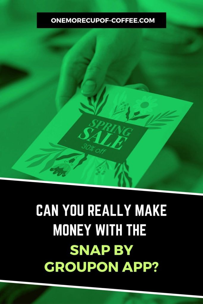 Can You Really Make Money With The Snap By Groupon App?
