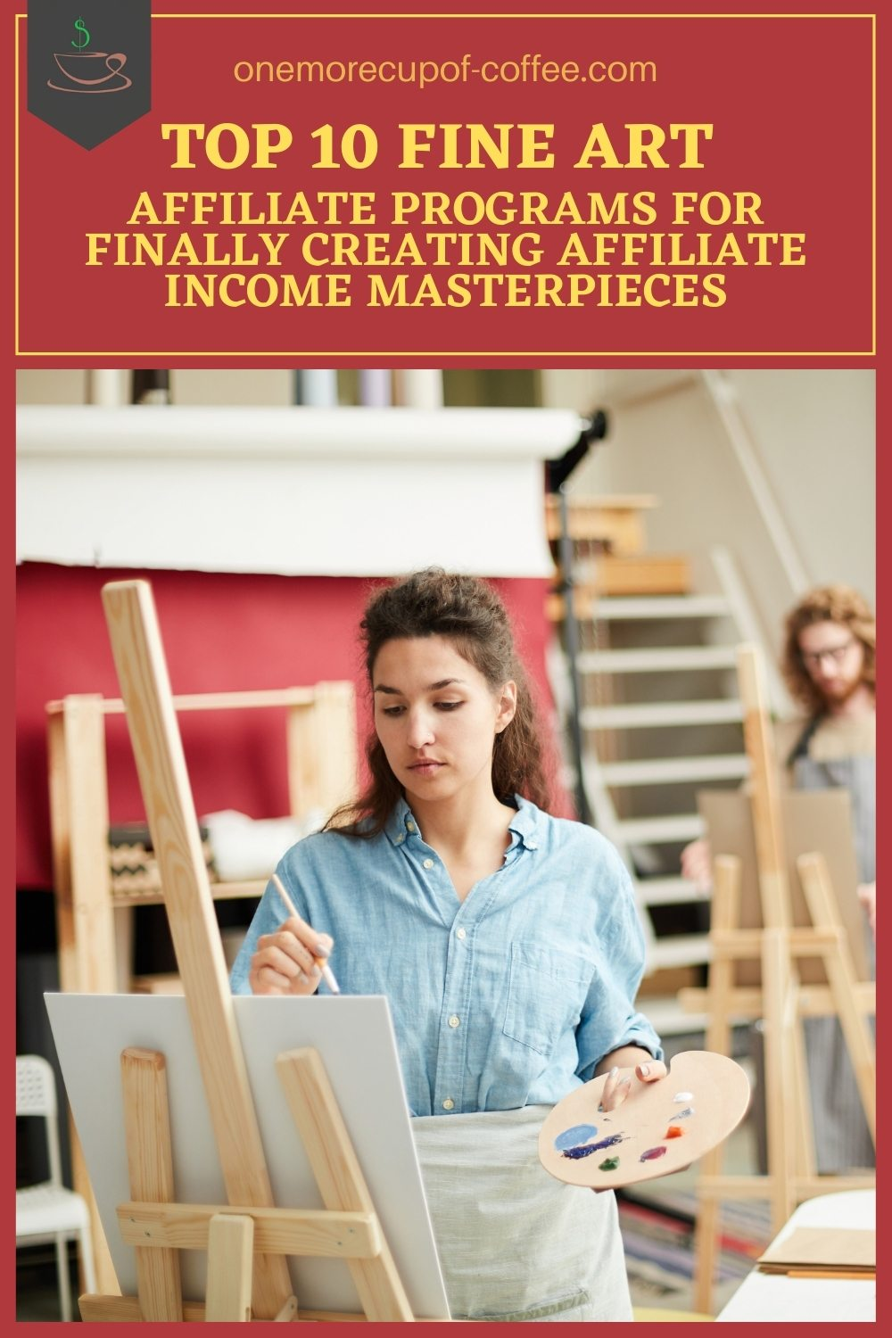 """female artist working on a painting in a studio; with text at the top in red banner """"Top 10 Fine Art Affiliate Programs For Finally Creating Affiliate Income Masterpieces"""""""