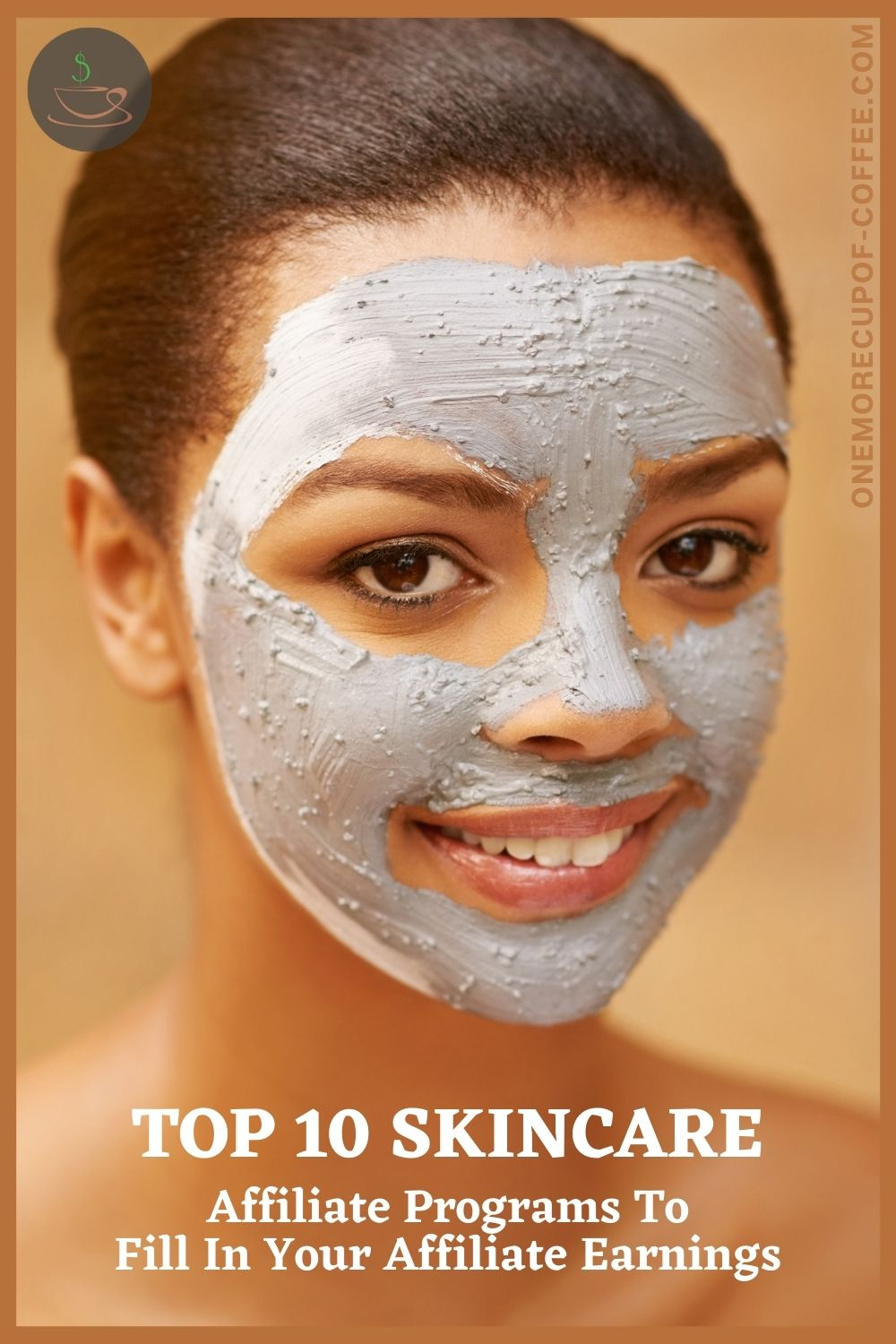 """closeup image of a smiling black woman's face with clay mask, with text overlay """"Top 10 Skincare Affiliate Programs To Fill In Your Affiliate Earnings"""""""