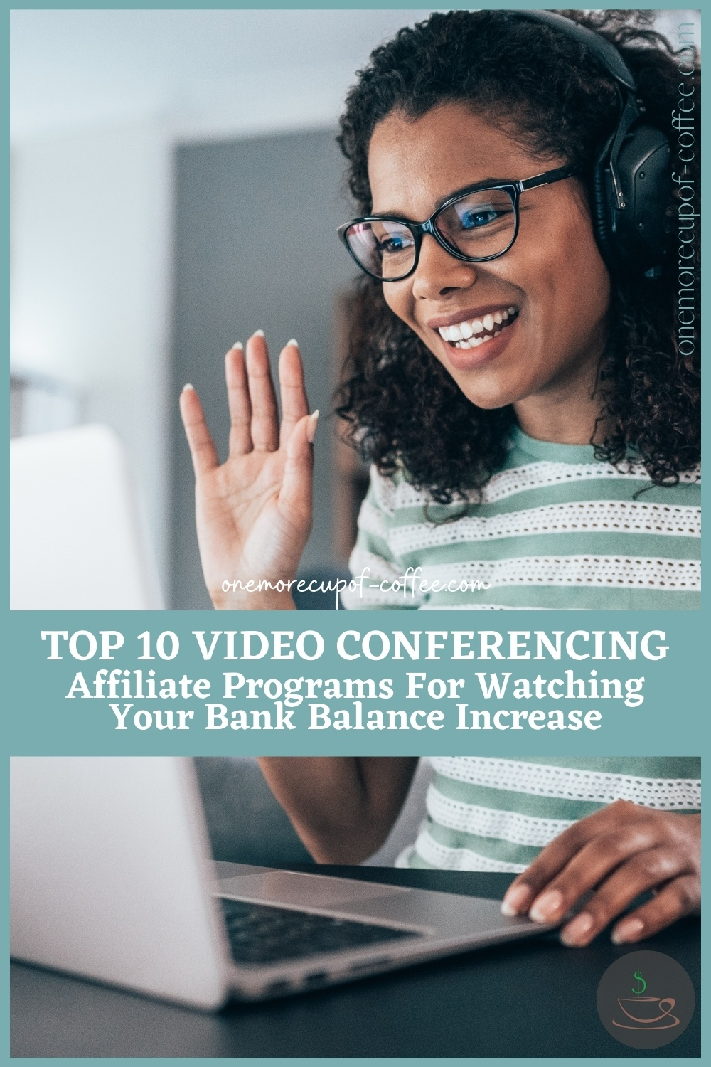 """woman in a video conferencing call, waving her hand in front of her laptop; with text overlay """"Top 10 Video Conferencing Affiliate Programs For Watching Your Bank Balance Increase"""""""