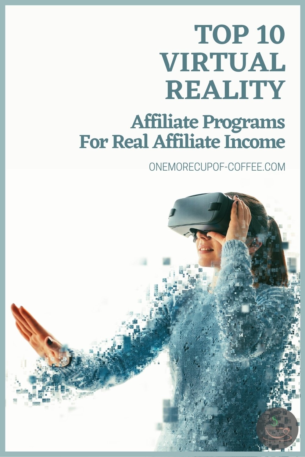 """woman in blue sweater wearing a virtual reality headset; with text overlay """"Top 10 Virtual Reality Affiliate Programs For Real Affiliate Income"""""""