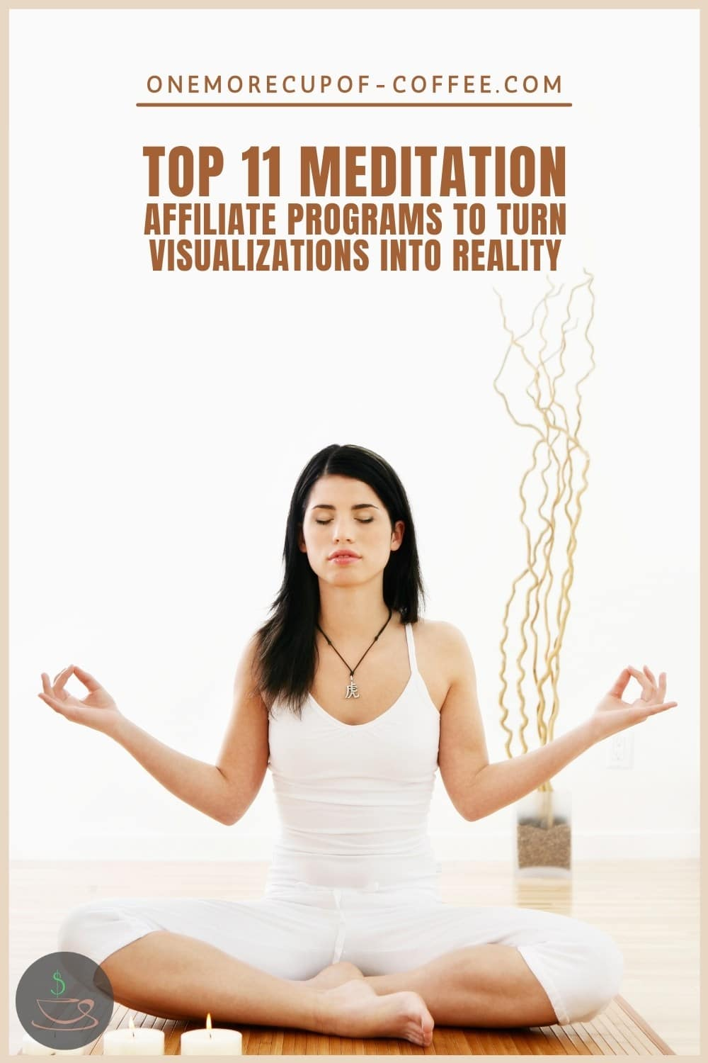 """long-haired woman in white top and pants sitting in a yoga position, with text overlay """"Top 11 Meditation Affiliate Programs To Turn Visualizations Into Reality"""""""