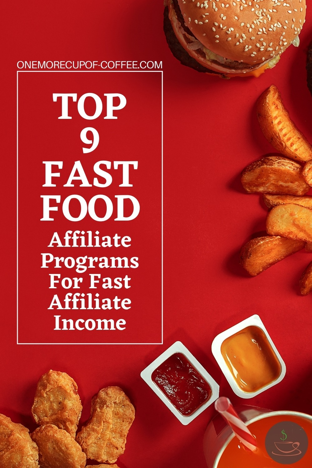 """top view image of burger, potato fries, chicken nuggets, and a couple of dips, laid out on a red surface; with text overlay """"Top 9 Fast Food Affiliate Programs For Fast Affiliate Income"""""""
