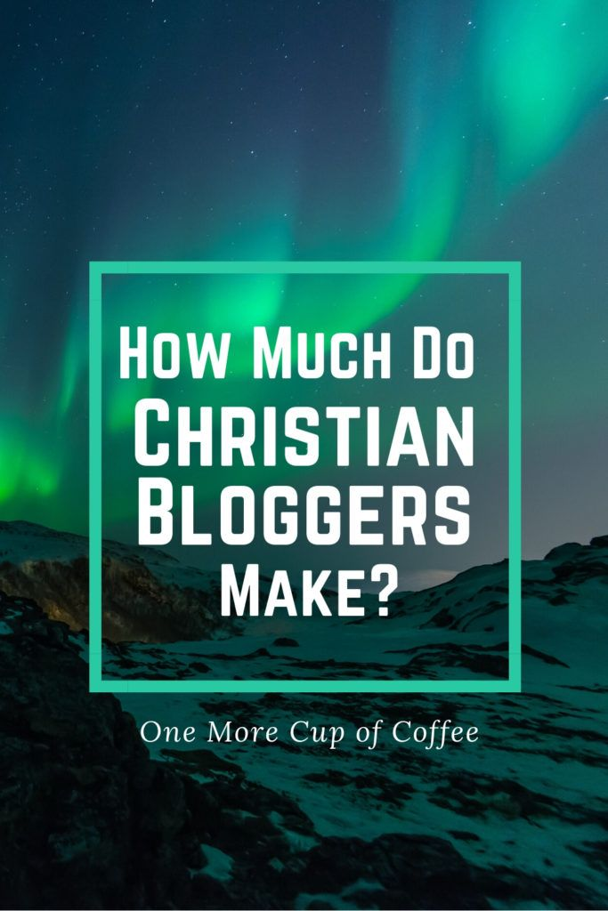 """aurora borealis with green glow and text, """"how much do Christian bloggers make?"""""""