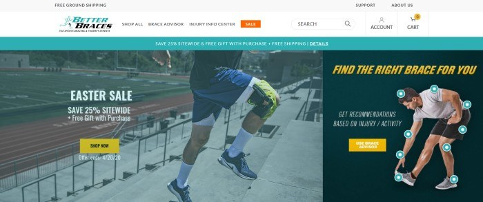 This screenshot of the home page for Better Braces has a gray header, a white navigation bar, a teal sales bar, a filtered photo of a man with a knee brace running up bleachers near a football field, white text and a yellow call-to-action button for an Easter sale, and a dark announcement showing a photo of a man touching his toes, along with yellow lettering and a yellow call to action button inviting customers to find the right brace for their needs.