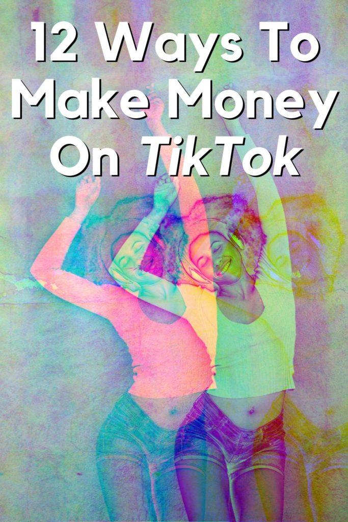 12 Ways To Make Money On TikTok