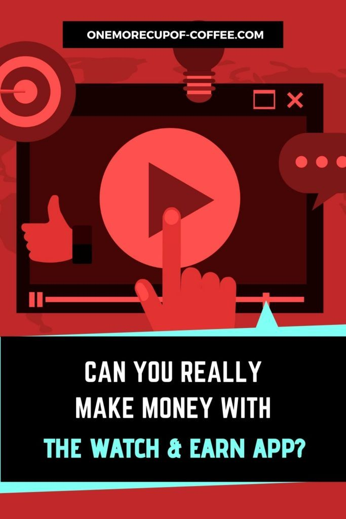 Can You Really Earn Money With The Watch & Earn App?