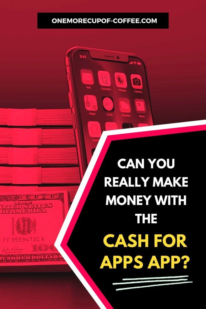 Can You Really Make Money With The Cash For Apps App?