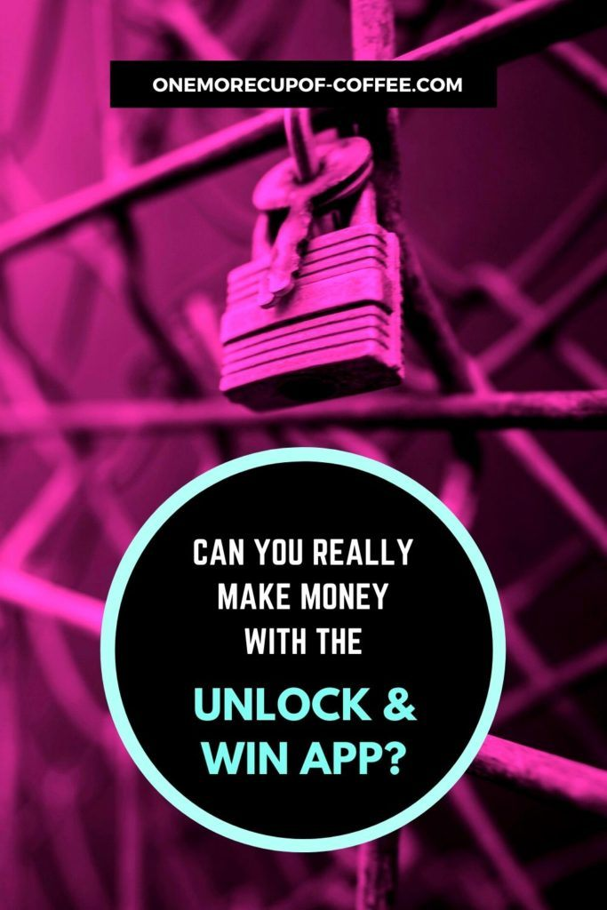 Can You Really Make Money With The Unlock & Win App?